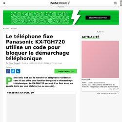 Le téléphone fixe Panasonic KX-TGH720 utilise un code pour bloquer le démarchage téléphonique