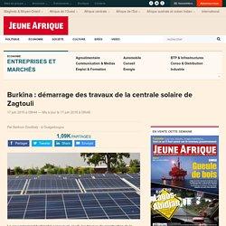 Burkina : démarrage des travaux de la centrale solaire de Zagtouli