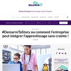 #DemarreTaStory ou comment l'entreprise peut intégrer l'apprentissage sans crainte !
