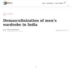 Demasculinization of men's wardrobe in India - Shouts