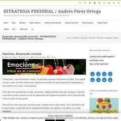 Emoción, demasiado corazón - ESTRATEGIA PERSONAL / Andrés Pérez Ortega