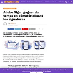 Adobe Sign : gagner du temps en dématérialisant les signatures