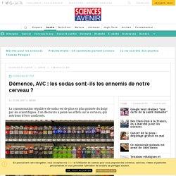 Démence, AVC : les sodas sont-ils les ennemis de notre cerveau ? - Sciencesetavenir.fr