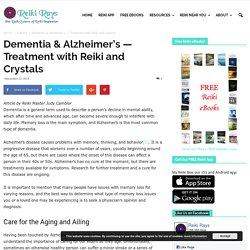 Dementia & Alzheimer's — Treatment with Reiki and Crystals