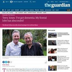 Terry Jones: 'I've got dementia. My frontal lobe has absconded'