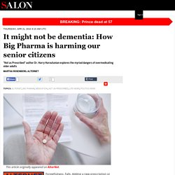 It might not be dementia: How Big Pharma is harming our senior citizens