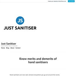 Know merits and demerits of hand sanitisers – Just Sanitiser