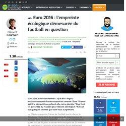 Euro 2016 : quand la démesure du football détruit la planète ?