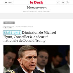 Démission de Michael Flynn, Conseiller à la sécurité nationale de Donald Trump - Le Desk