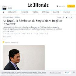 Au Brésil, la démission de Sergio Moro ébranle le pouvoir