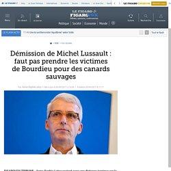 Démission de Michel Lussault : faut pas prendre les victimes de Bourdieu pour des canards sauvages