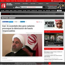 Iran: le scandale des gros salaires provoque la démission de hauts responsables - Moyen-Orient