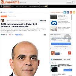 """ACTA : démissionnaire, Kader Arif dénonce """"une mascarade"""""""