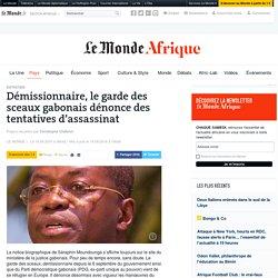 Démissionnaire, le garde des sceaux gabonais dénonce des tentatives d'assassinat