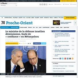 Le ministre de la défense israélien démissionne, faute de «confiance» en Nétanyahou