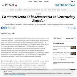 La muerte lenta de la democracia en Venezuela y Ecuador