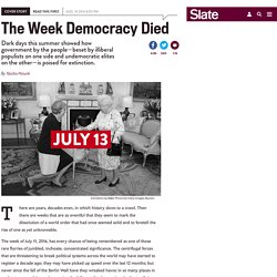 The week democracy died: How Brexit, Nice, Turkey, and Trump are all connected.