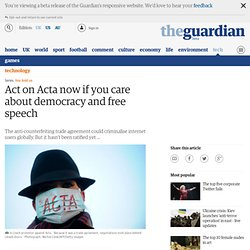 Act on Acta now if you care about democracy and free speech