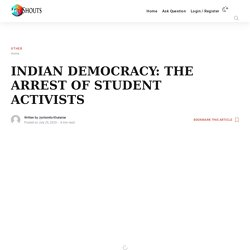 INDIAN DEMOCRACY: THE ARREST OF STUDENT ACTIVISTS