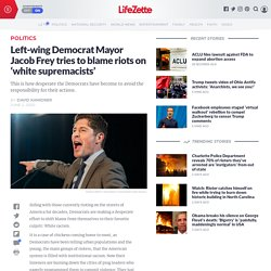 Left-wing Democrat Mayor Jacob Frey tries to blame riots on 'white supremacists'