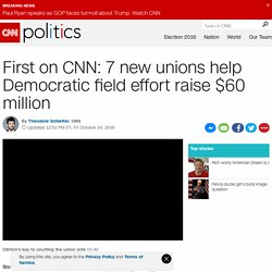 First on CNN: Seven new unions help Democratic field effort raise $60 million