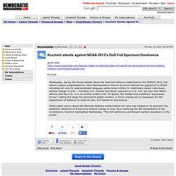 Kucinich stands against NDAA 2012's DoD Full Spectrum Dominance