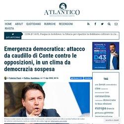 Emergenza democratica: attacco da caudillo di Conte contro le opposizioni, in un clima da democrazia sospesa - Atlantico Quotidiano, Atlantico Quotidiano