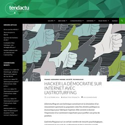 Hacker la démocratie sur internet avec l'astroturfing - Tendactu