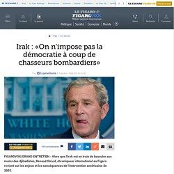 Irak : «On n'impose pas la démocratie à coup de chasseurs bombardiers»