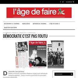 Démocratie c'est pas foutu - Le site du journal L'âge de faire