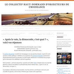«Après le vote, la démocratie, c'est quoi ?», voici vos réponses » Le Collectif Haut-Normand d'Objecteurs de Croissance