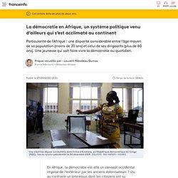 La démocratie en Afrique, un système politique venu d'ailleurs qui s'est acclimaté au continent