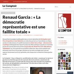 Renaud Garcia : «La démocratie représentative est une faillite totale