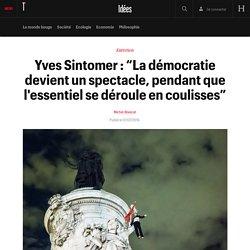 """Yves Sintomer : """"La démocratie devient un spectacle, pendant que l'essentiel se déroule en coulisses"""" - Idées"""