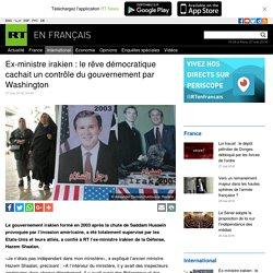 """Ex-ministre irakien : """"le rêve démocratique cachait un contrôle du gouvernement par Washington"""""""