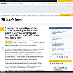 """"""" L'avenir démocratique de la France dépend grandement du nombre de voix qu'obtiendra François Mitterrand """" affirme M. Waldeck Rochet"""