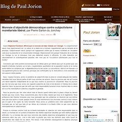 Monnaie d'objectivité démocratique contre subjectivisme monétariste libéral, par Pierre Sarton du Jonchay