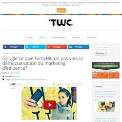 Google se paie FameBit: un pas vers la démocratisation du marketing d'influence?