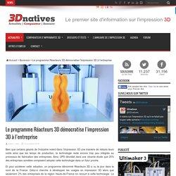 Le programme Réacteurs 3D démocratise l'impression 3D à l'entreprise