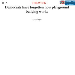 Democrats have forgotten how playground bullying works