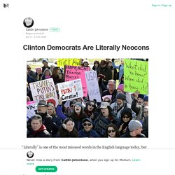Clinton Democrats Are Literally Neocons – Caitlin Johnstone – Medium