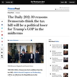 The Daily 202: 10 reasons Democrats think the tax bill will be a political loser for Trump's GOP in the midterms