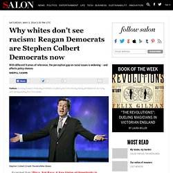 Why whites don't see racism: Reagan Democrats are Stephen Colbert Democrats now