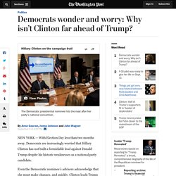 Democrats wonder and worry: Why isn't Clinton far ahead of Trump?