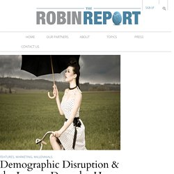 Demographic Disruption & the Luxury Drought: How to 'Make Rain' - The Robin Report