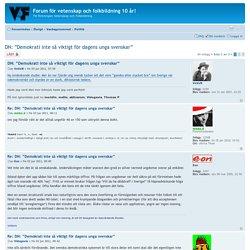 """Visa tråd - DN: """"Demokrati inte så viktigt för dagens unga svenskar"""""""