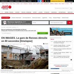 RENNES : La gare de Rennes démolie en 80 secondes [timelapse] - Ouest France