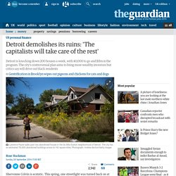 Detroit demolishes its ruins: 'The capitalists will take care of the rest'
