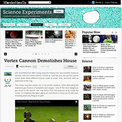 Vortex Cannon Demolishes House « Wonderment Blog