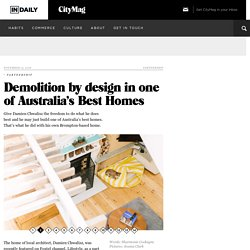 Demolition by design in one of Australia's Best Homes - CityMag